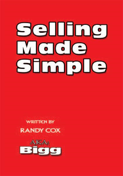 Selling Made Simple By: Randy Cox AKA: Bigg