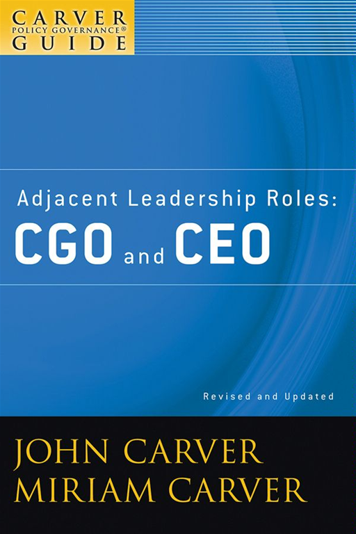 A Carver Policy Governance Guide, Adjacent Leadership Roles By: John Carver,Miriam Carver