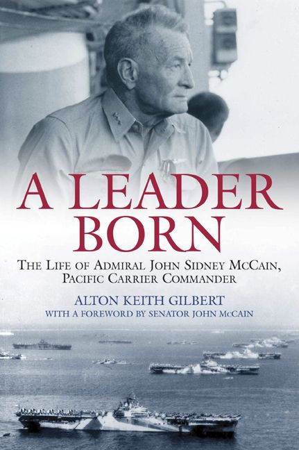 Leader Born The Life Of Admiral John Sidney McCain  Pacific Carrier Commander