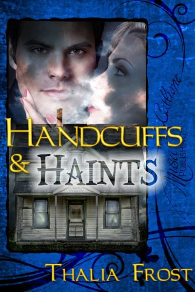 Handcuffs and Haints By: Thalia Frost