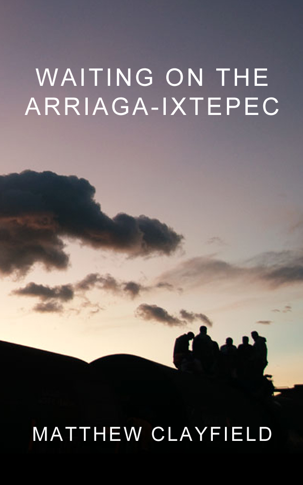 Waiting On the Arriaga-Ixtepec By: Matthew Clayfield