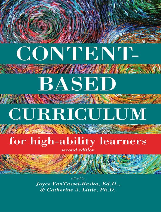 Content-Based Curriculum for High-Ability Learners By: Joyce VanTassel-Baska, Ed.D.