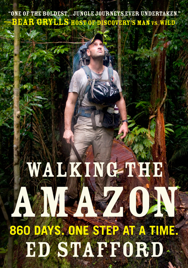Walking the Amazon By: Ed Stafford