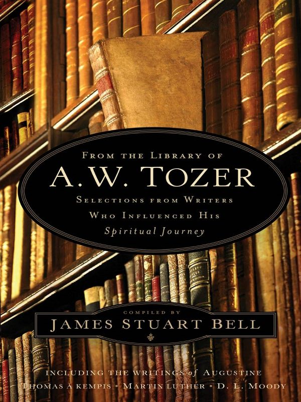 From the Library of A. W. Tozer By: James Stuart Bell