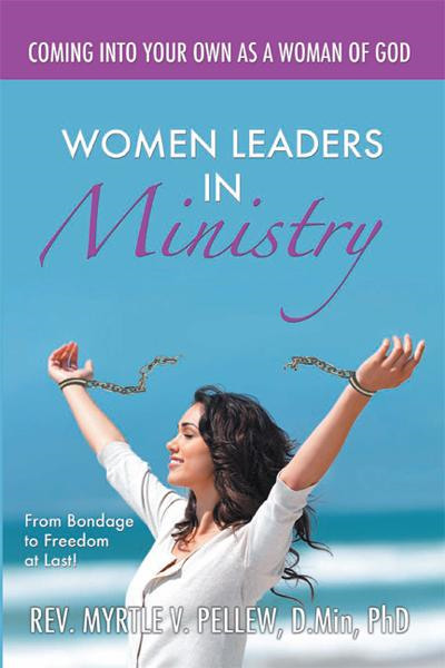 Women Leaders In Ministry : From Bondage To Freedom At Last! By: Myrtle Pellew