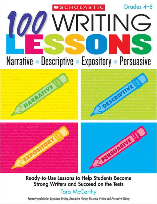 100 Writing Lessons: Narrative � Descriptive � Expository � Persuasive: Ready-to-Use Lessons to Help Students Become Strong Writers and Succeed on the