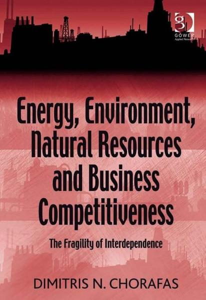 Energy, Environment, Natural Resources and Business Competitiveness By: Chorafas, Dimitris N.