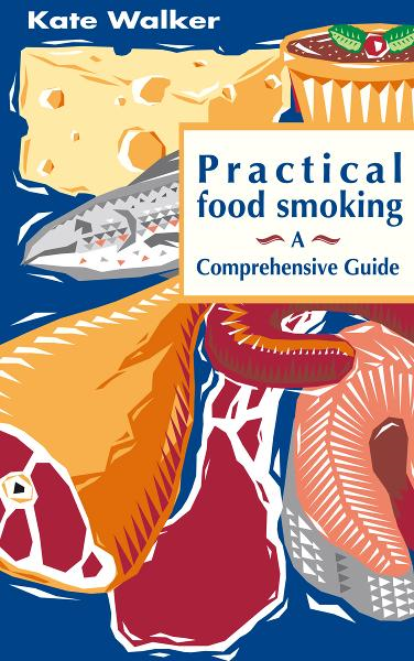 Practical Food Smoking By: Kate Walker