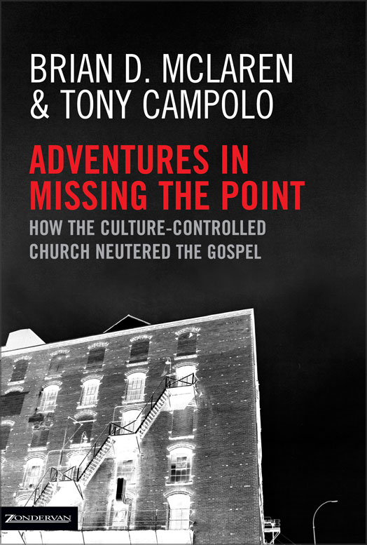 Adventures in Missing the Point By: Brian D.   McLaren,Tony   Campolo