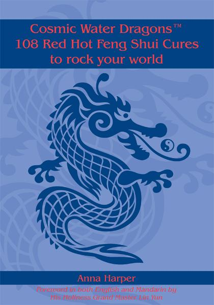 Cosmic Water Dragons™ 108 Red Hot Feng Shui Cures to rock your world By: Anna Harper