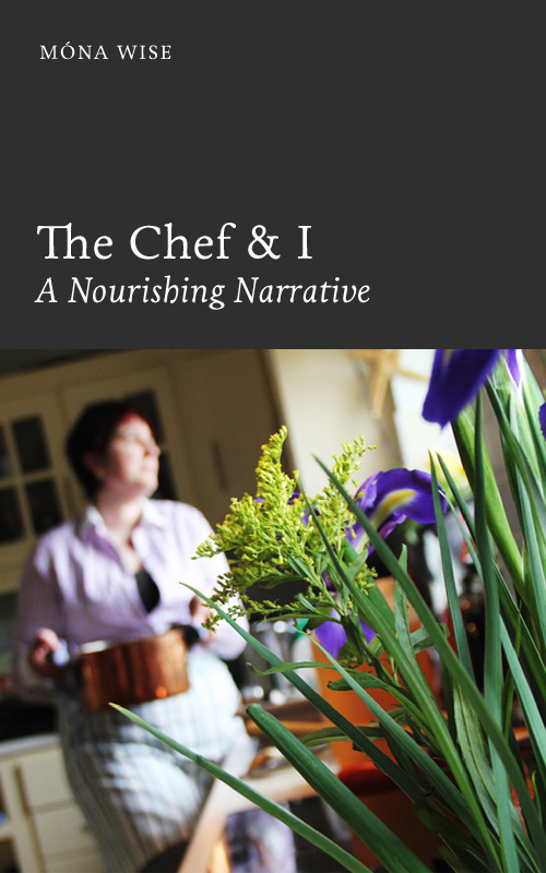 The Chef & I: A Nourishing Narrative By: Mona Wise