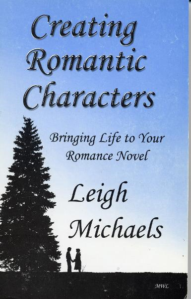 Creating Romantic Characters By: Leigh Michaels