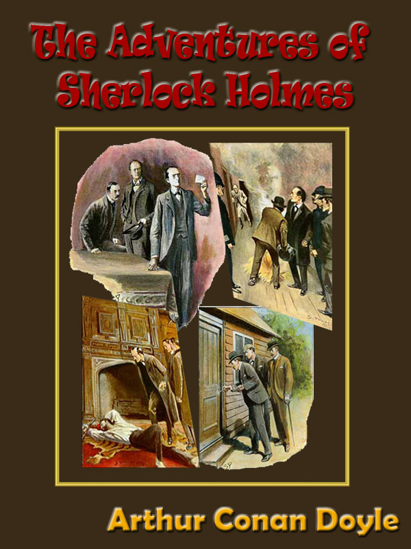 Arthur Conan Doyle - The Adventures of Sherlock Holmes by Sir Arthur Conan Doyle with Special Commentary [Illustrated] [Annotated]