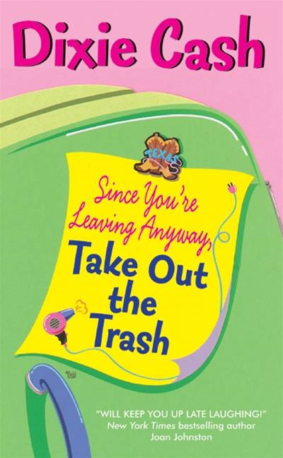 Since You're Leaving Anyway, Take Out the Trash By: Dixie Cash