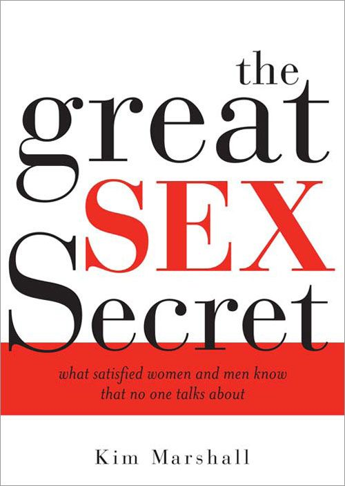 Great Sex Secret: What Satisfied Women and Men Know That No One Talks About