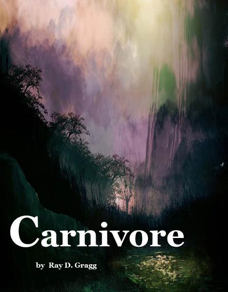 Carnivore By: Ray D. Gragg
