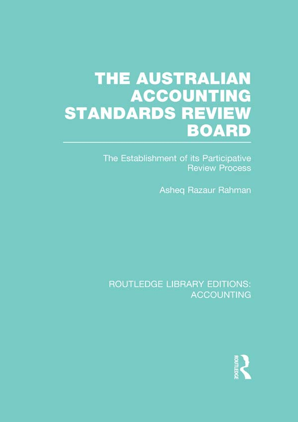 The Australian Accounting Standards Review Board : the establishment of its participative review process. The Establishment of its Participative Revie
