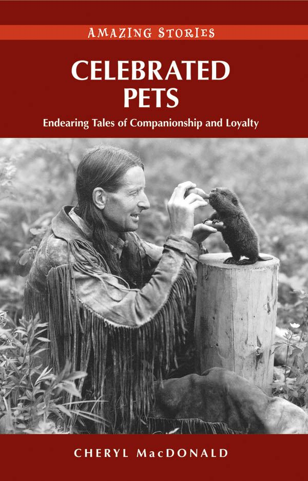 Celebrated Pets: Endearing Tales of Companionship and Loyalty By: Cheryl MacDonald