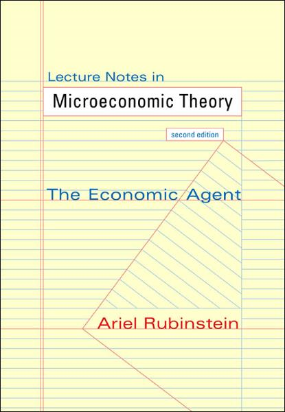 Lecture Notes in Microeconomic Theory The Economic Agent (Second Edition)