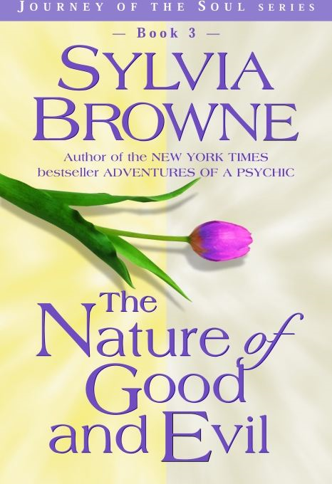 The Nature of Good and Evil By: Sylvia Browne