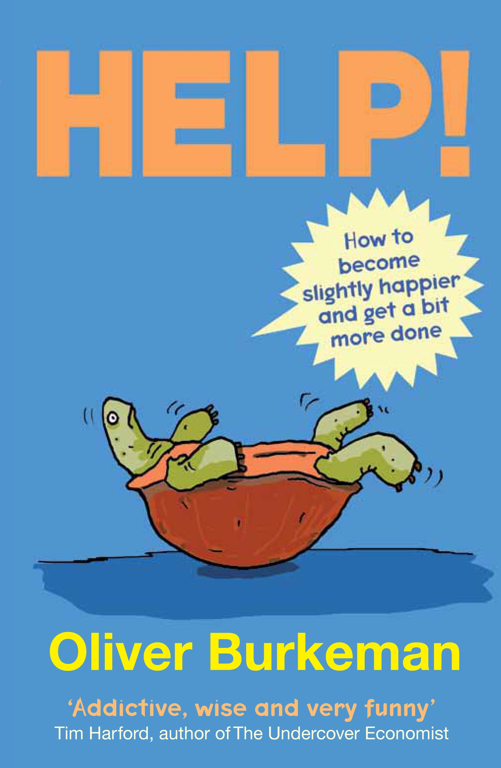 HELP!: How to Become Slightly Happier and Get a Bit More Done How to Become Slightly Happier and Get a Bit More Done