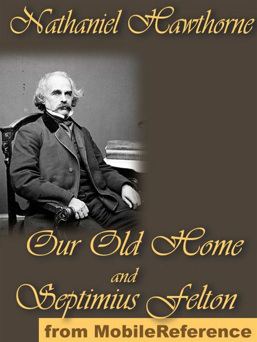 Our Old Home And Septimius Felton  (Mobi Classics) By: Nathaniel Hawthorne