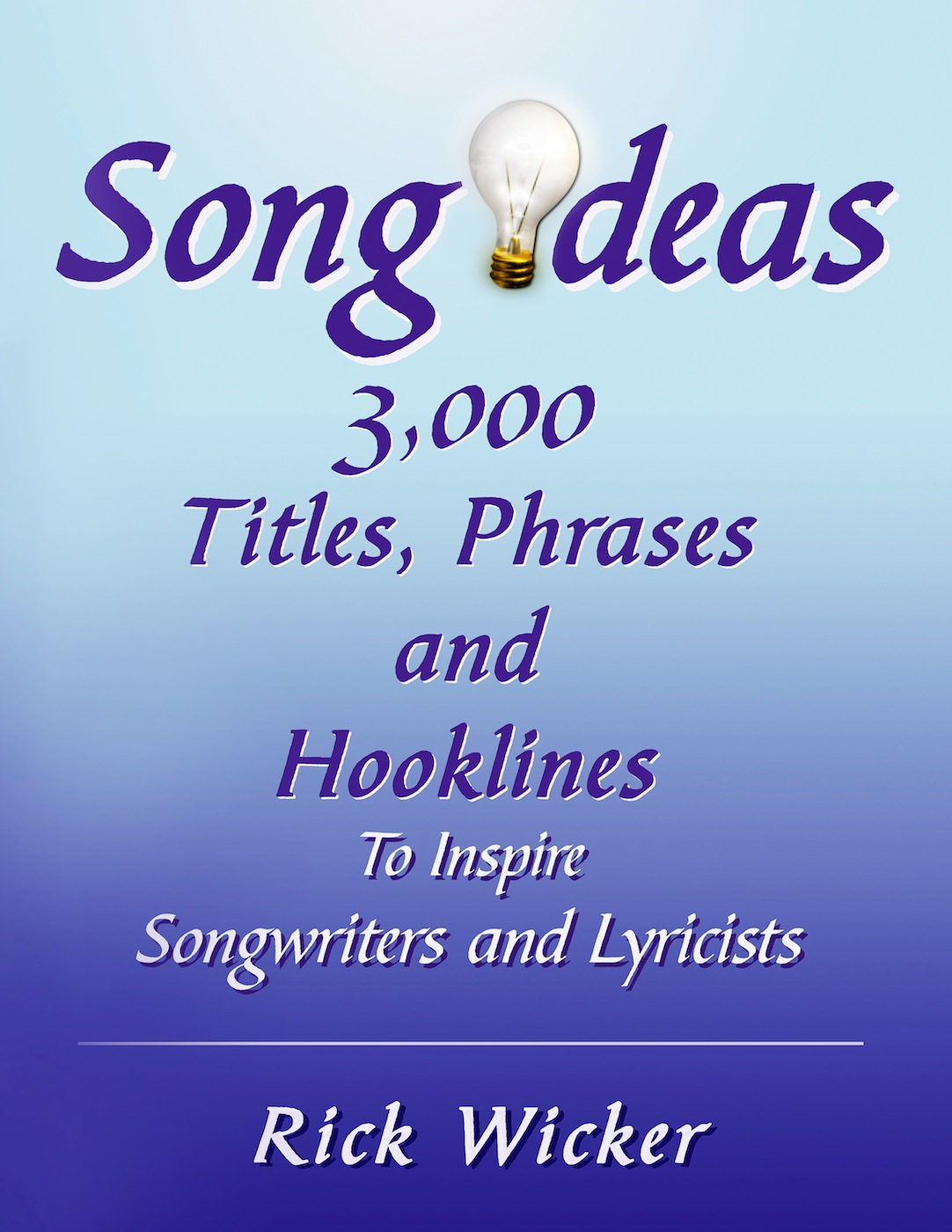 Song Ideas 3,000 Titles, Phrases and Hooklines: To Inspire Songwriters and Lyricists