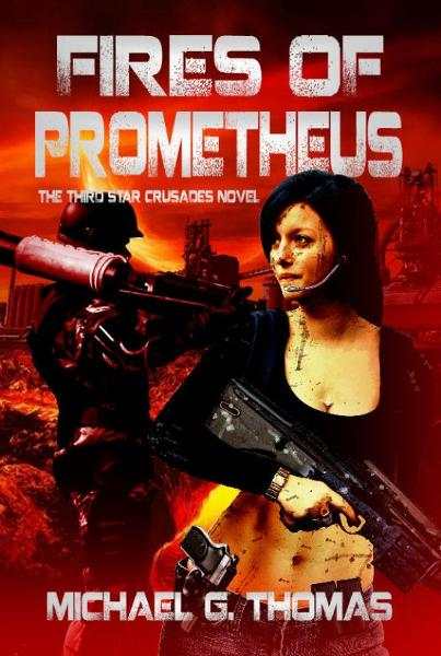 Fires of Prometheus (Star Crusades Uprising, Book 3) By: Michael G. Thomas