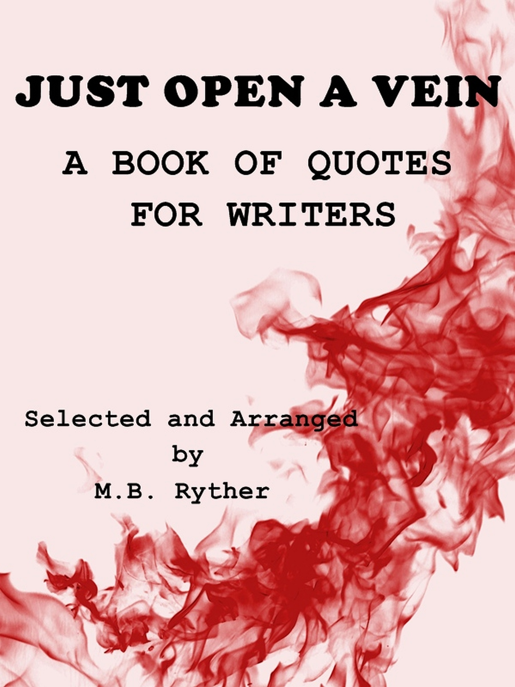 Just Open a Vein: A Book of Quotes for Writers