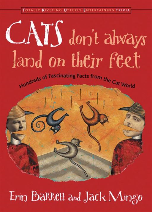 Cats Don't Always Land On Their Feet: Hundreds Of Fascinating Facts From The Cat World By: Erin Barrett,Jack Mingo