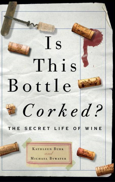 Is This Bottle Corked? By: Kathleen Burk,Michael Bywater