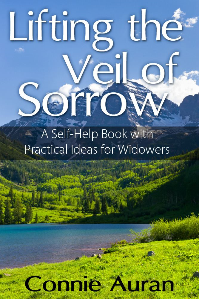 Lifting the Veil of Sorrow A Self-Help Book with Practical Ideas for Widowers By: Connie Auran