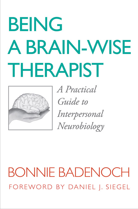 Being a Brain-Wise Therapist: A Practical Guide to Interpersonal Neurobiology (Norton Series on Interpersonal Neurobiology) By: Bonnie Badenoch