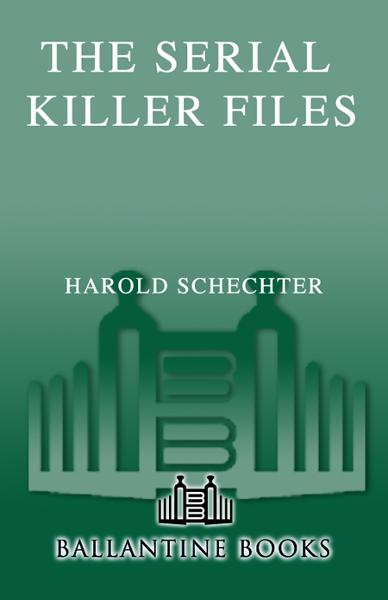 The Serial Killer Files By: Harold Schechter