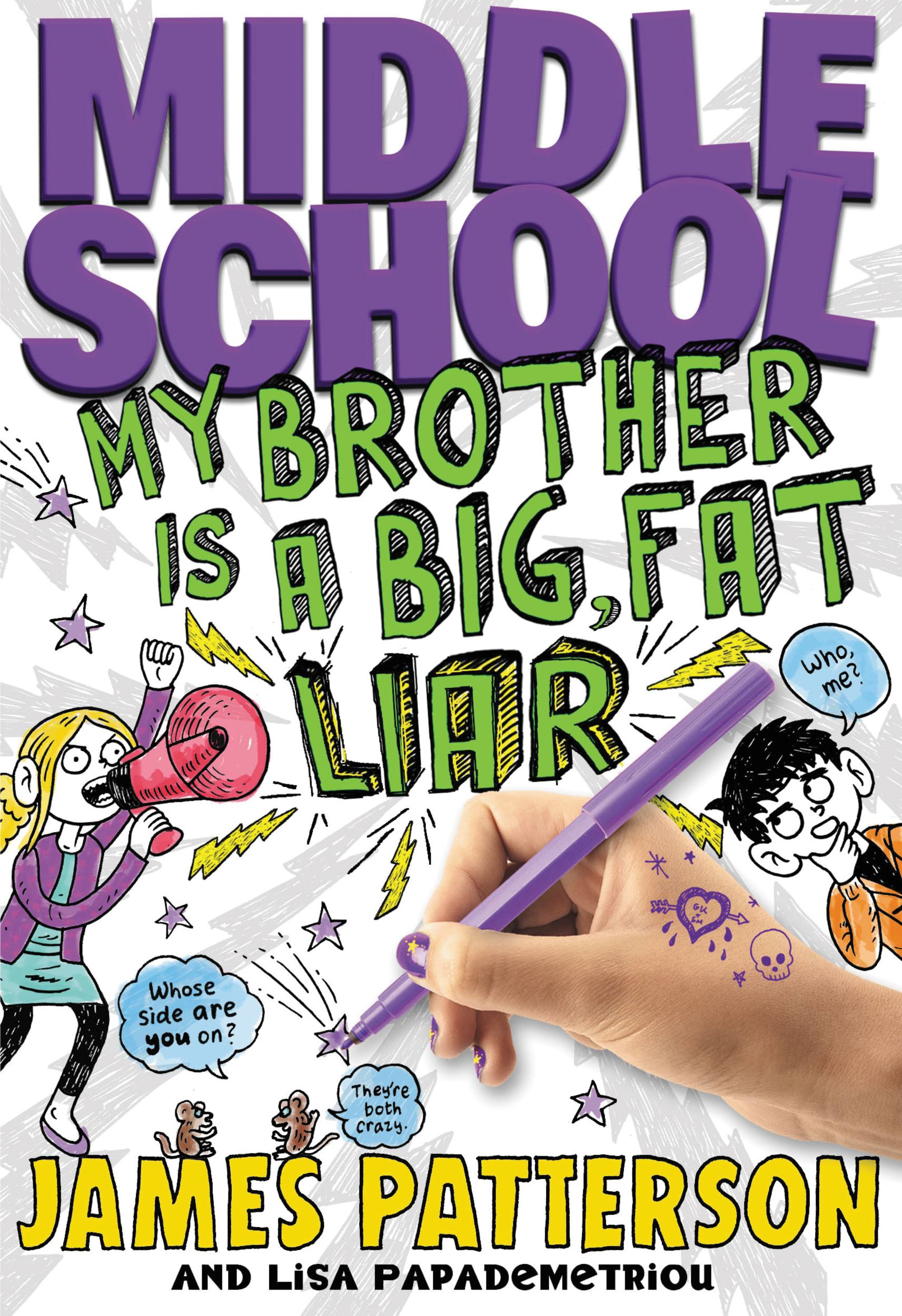 Middle School: My Brother Is a Big, Fat Liar By: James Patterson,Lisa Papademetriou,Neil Swaab