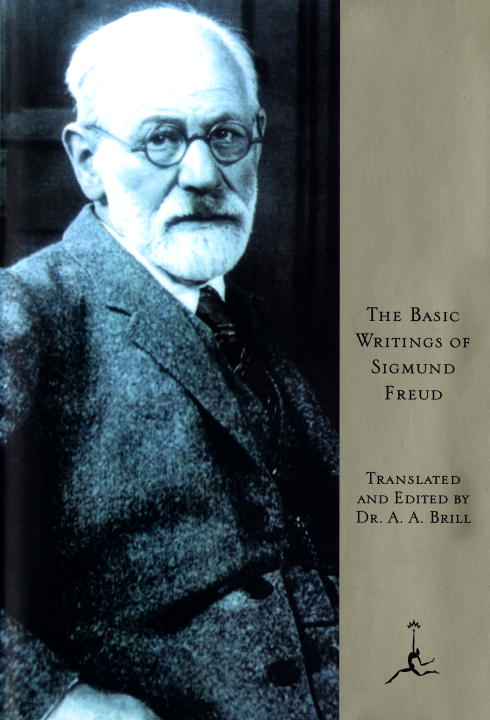 The Basic Writings of Sigmund Freud By: Sigmund Freud