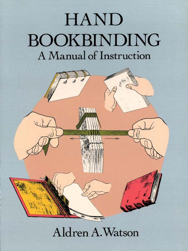 Hand Bookbinding: A Manual of Instruction By: Aldren A. Watson