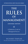 The Rules of Management, Expanded Edition: A Definitive Code for Managerial Success By: Richard Templar