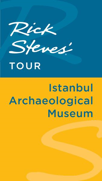 Rick Steves' Tour: Istanbul Archaeological Museum