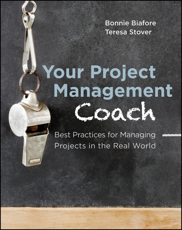 Your Project Management Coach By: Bonnie Biafore,Teresa Stover