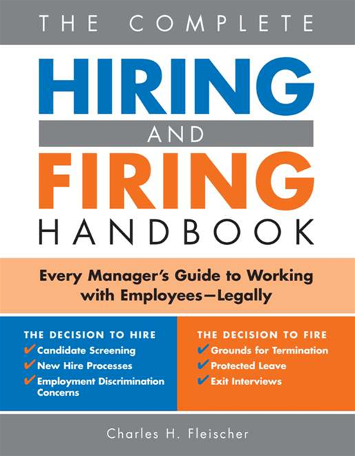 Complete Hiring and Firing Handbook: Every Manager's Guide to Working with Employees--Legally