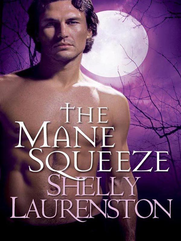 The Mane Squeeze By: Shelly Laurenston