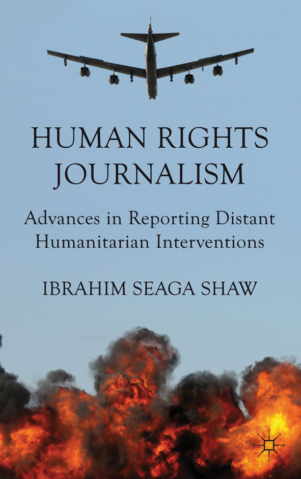 Human Rights Journalism Advances in Reporting Distant Humanitarian Interventions