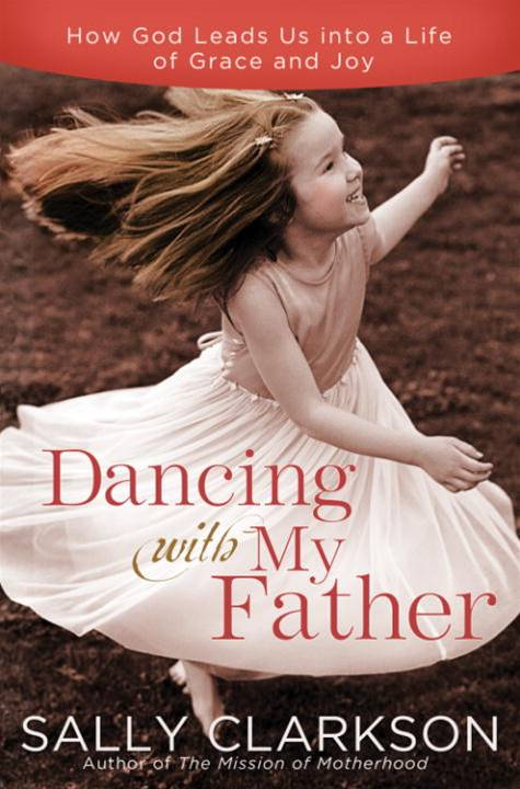 Dancing with My Father By: Sally Clarkson