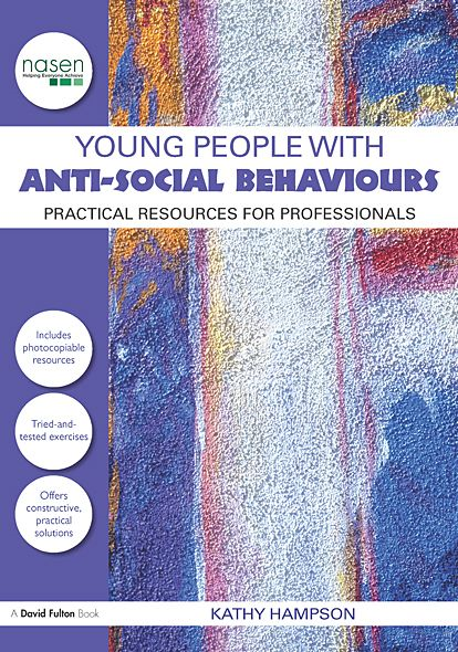 Young People with Anti-Social Behaviours: Practical Resources for Professionals By: Kathy Hampson