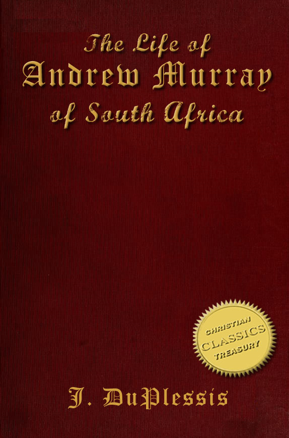 The Biography of ANDREW MURRAY [illustrated] By: Johannes DuPlessis