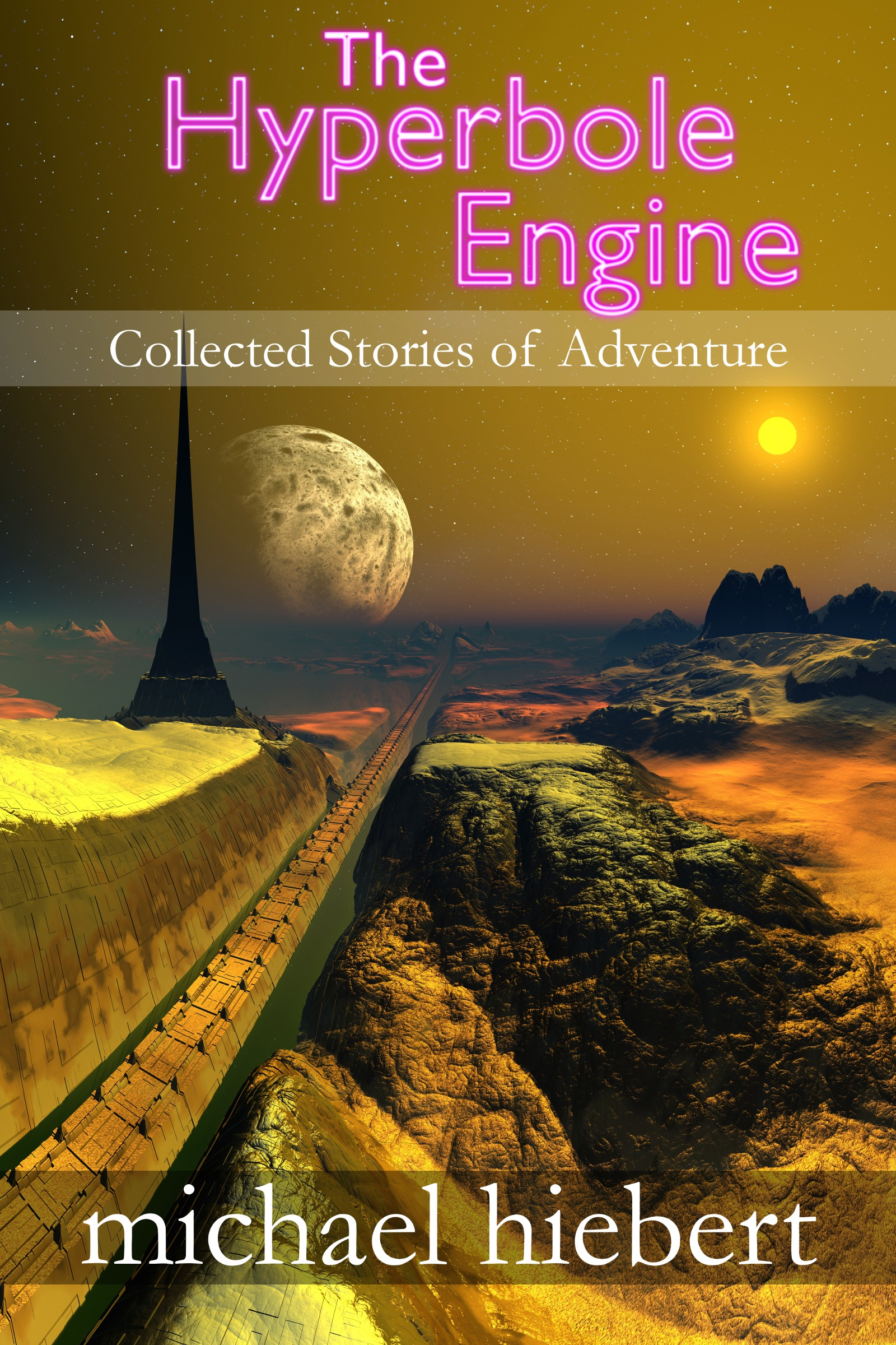The Hyperbole Engine: Collected Stories of Adventure By: Michael Hiebert
