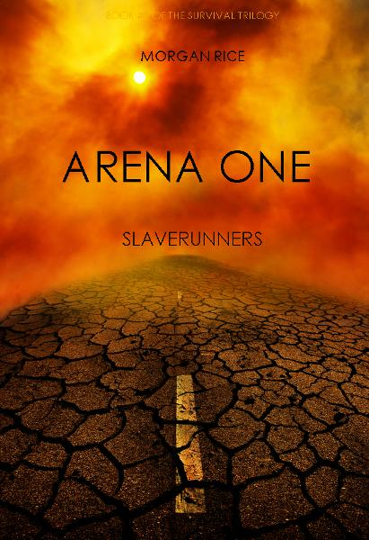 Arena One: Slaverunners (Book #1 of the Survival Trilogy) By: Morgan Rice