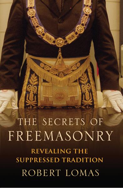 The Secrets of Freemasonry By: Robert Lomas