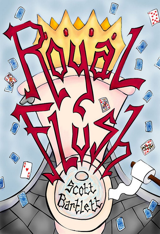 Royal Flush By: Scott Bartlett